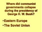 where did communist governments collapse during the presidency of george h w bush