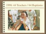 1998 44 teachers 64 baptisms