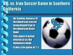 u s vs iran soccer game in southern california