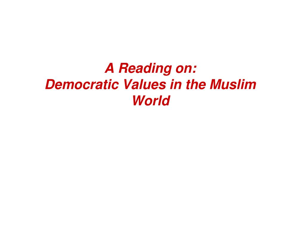a reading on democratic values in the muslim world l.