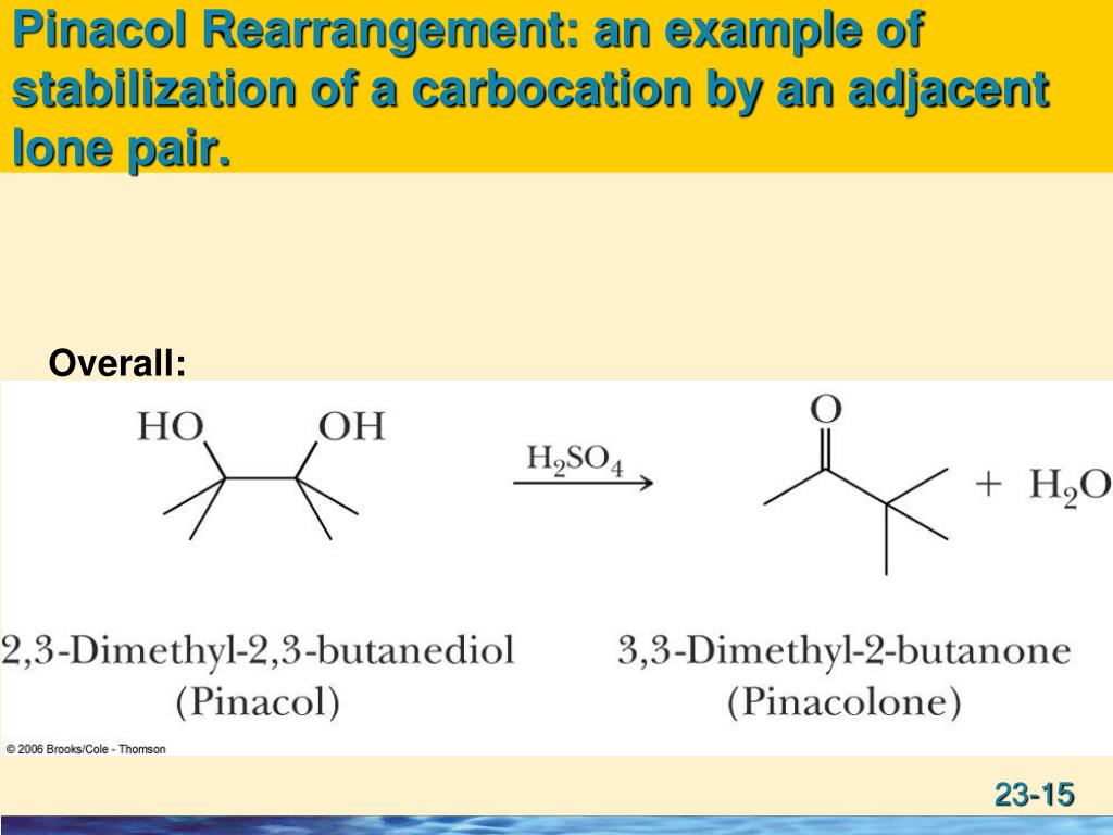 Pinacol Rearrangement: an example of stabilization of a carbocation by an adjacent lone pair.