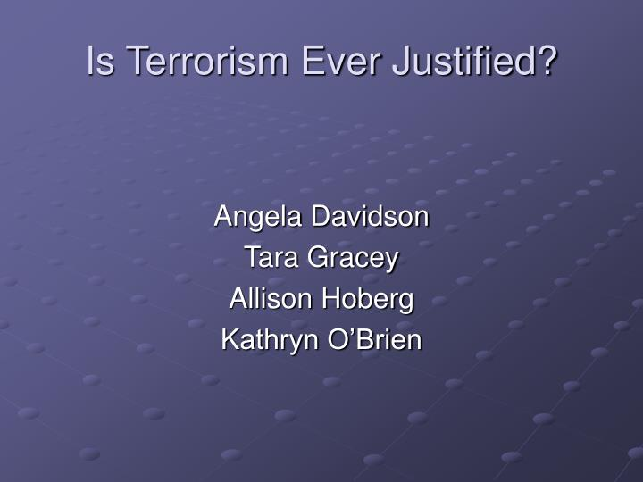 can terrorism ever be justified How can the answer be improved.