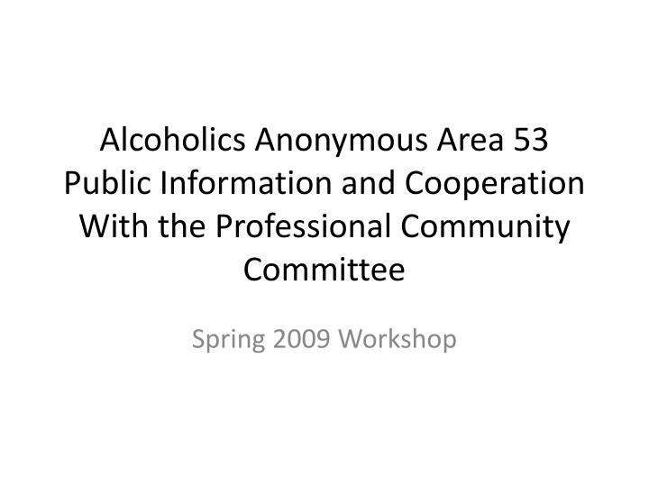 Alcoholics Anonymous Area 53 Public Information and Cooperation With the Professional Community Comm...