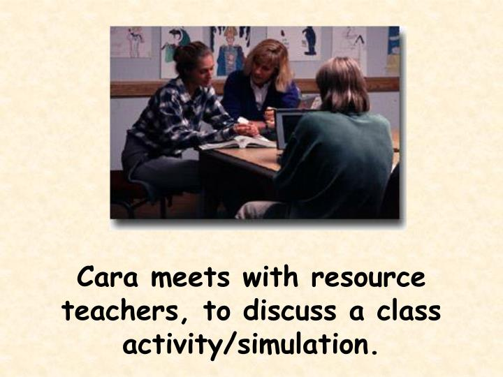 Cara meets with resource teachers, to discuss a class activity/simulation.