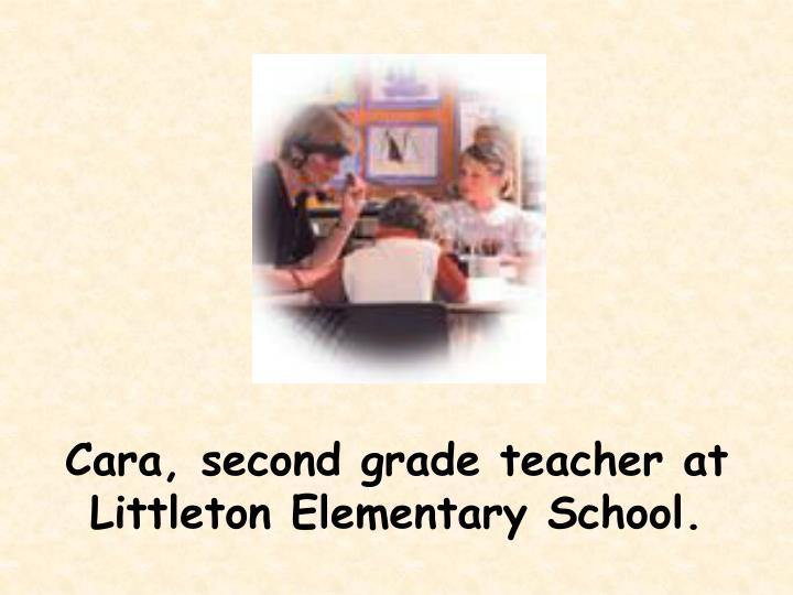 Cara, second grade teacher at Littleton Elementary School.