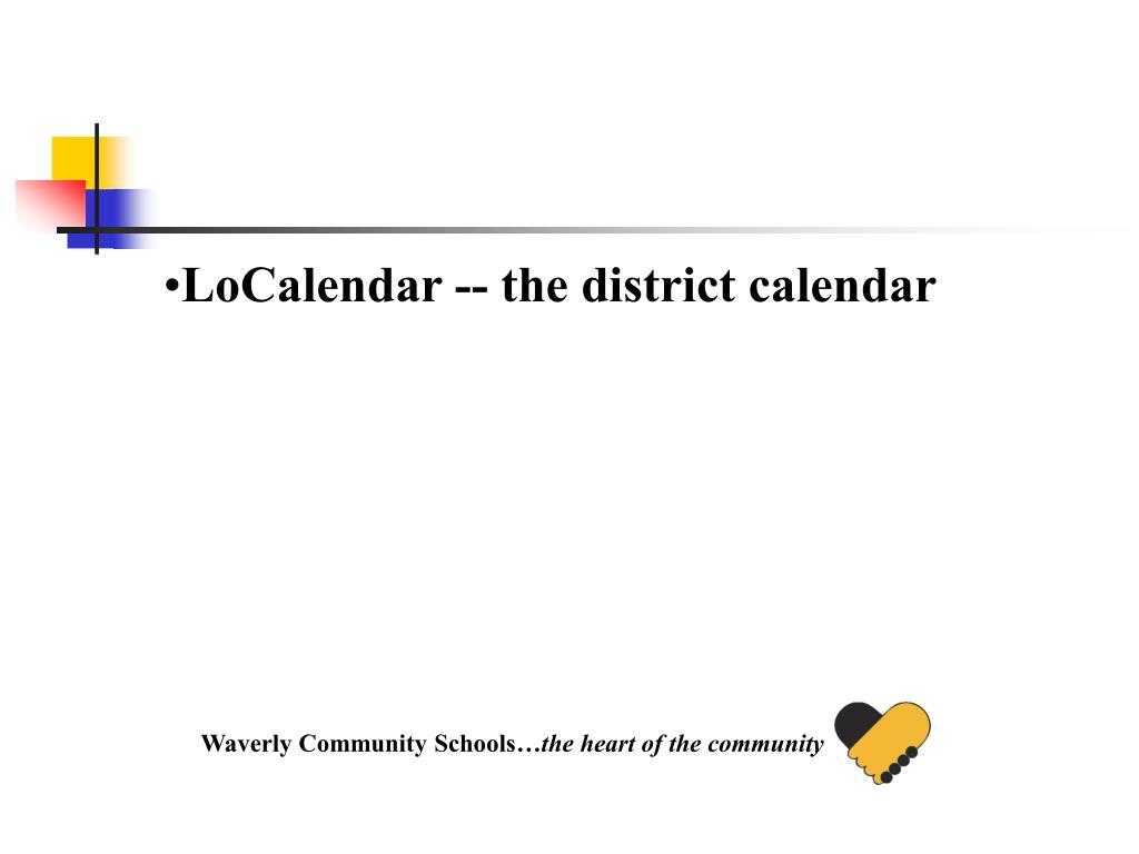 LoCalendar -- the district calendar