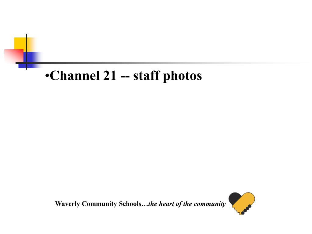 Channel 21 -- staff photos