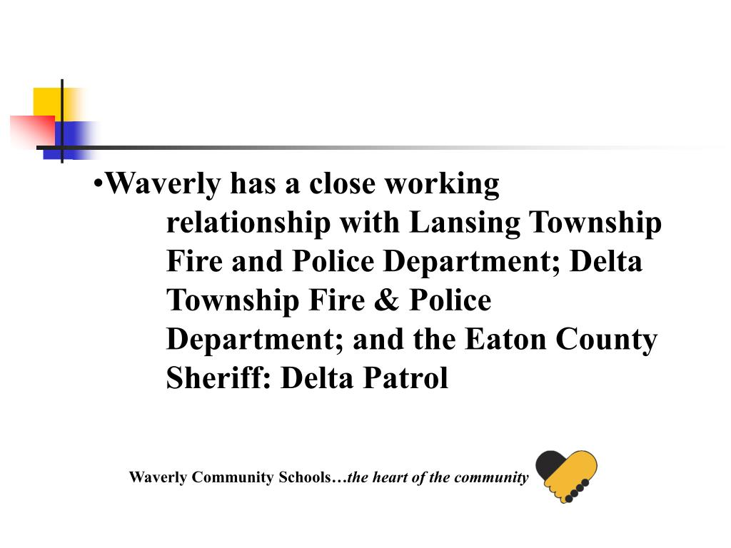 Waverly has a close working relationship with Lansing Township Fire and Police Department; Delta Township Fire & Police Department; and the Eaton County Sheriff: Delta Patrol