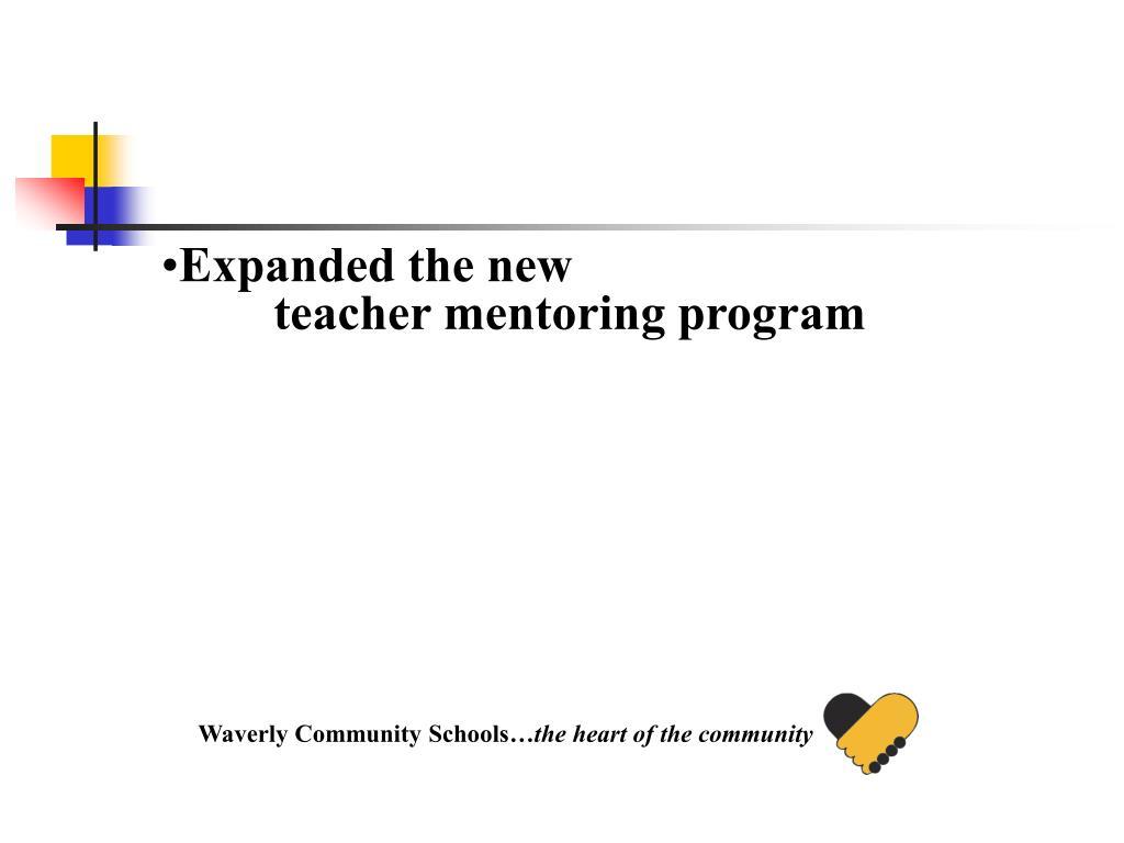 Expanded the new teacher mentoring program