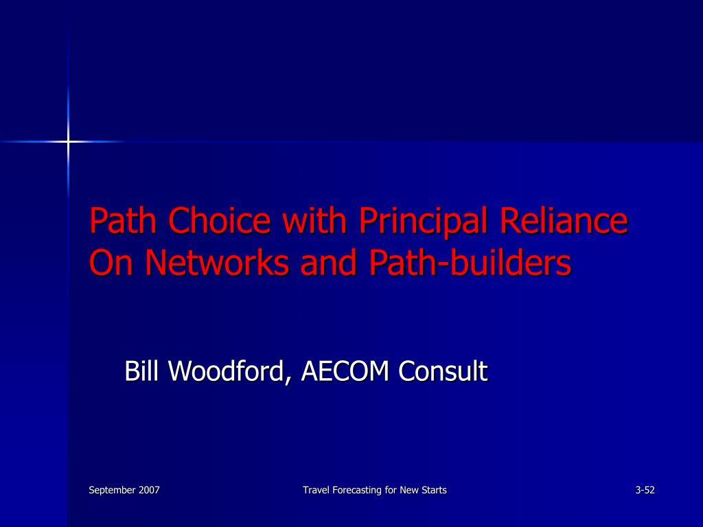 Path Choice with Principal Reliance