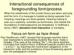 interactional consequences of foregrounding form process