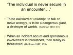 the individual is never secure in an encounter