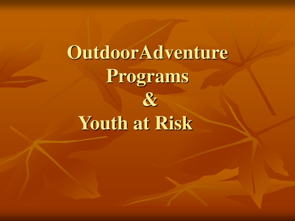 outdooradventure programs youth at risk l.