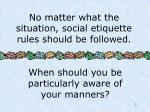 no matter what the situation social etiquette rules should be followed