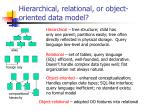 hierarchical relational or object oriented data model
