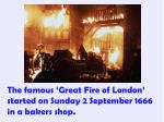 the famous great fire of london started on sunday 2 september 1666 in a bakers shop