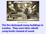 the fire destroyed many buildings in london they were later rebuilt using bricks instead of wood