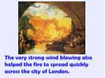 the very strong wind blowing also helped the fire to spread quickly across the city of london