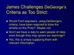 james challenges degeorge s criteria as too strict