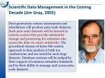 scientific data management in the coming decade jim gray 2005
