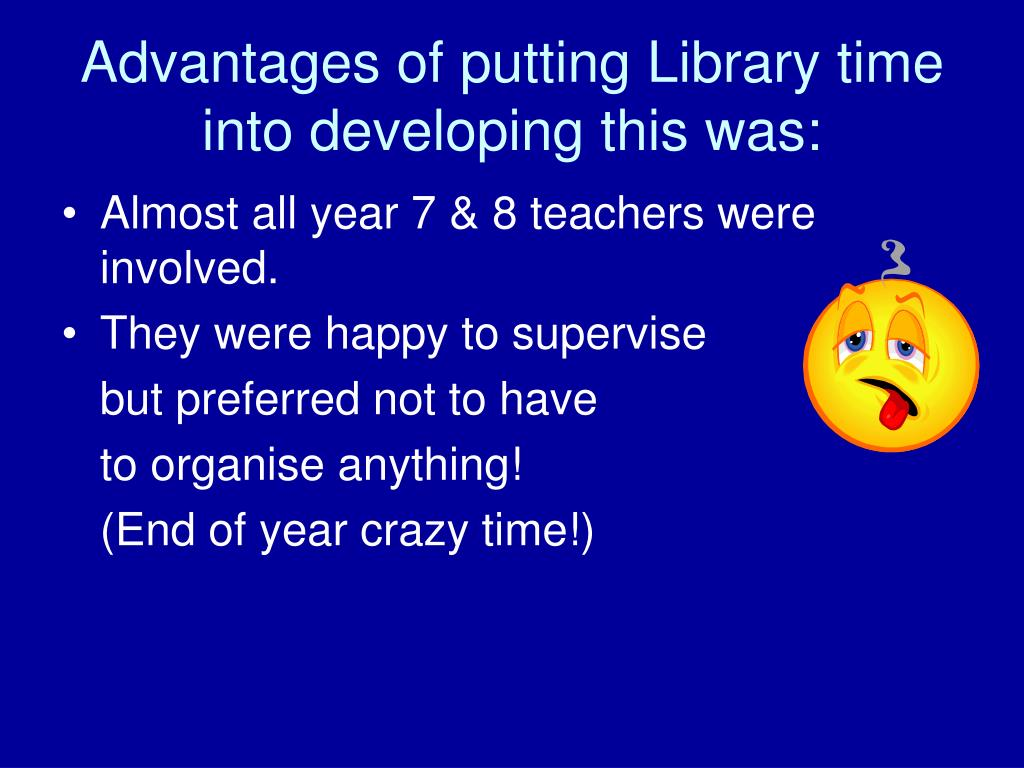 Advantages of putting Library time into developing this was: