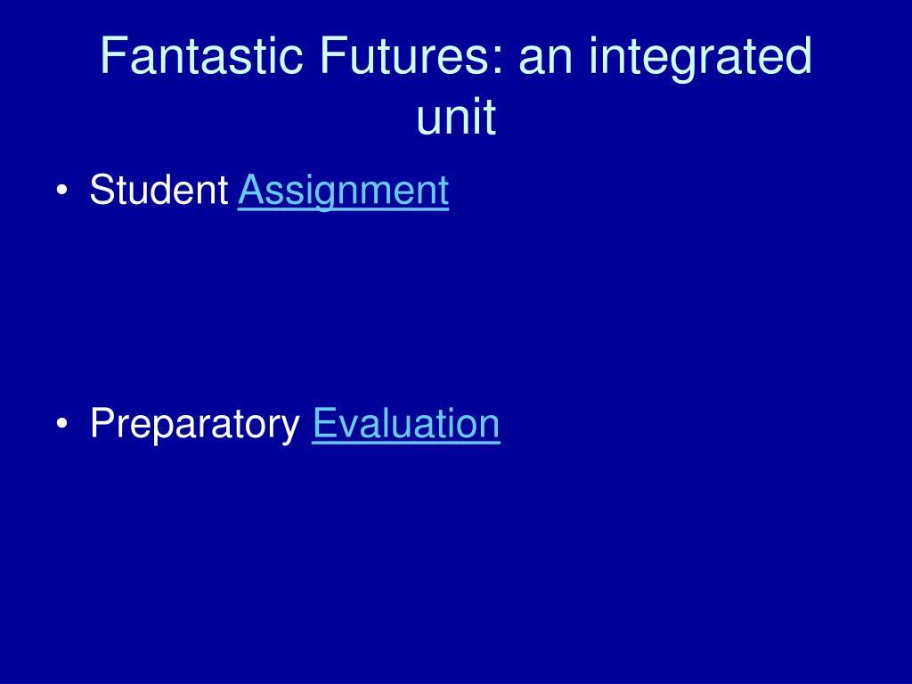 Fantastic Futures: an integrated unit