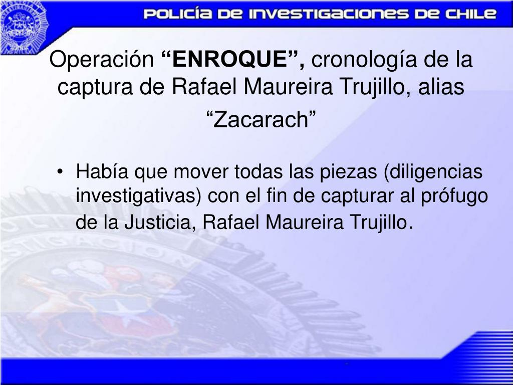 operaci n enroque cronolog a de la captura de rafael maureira trujillo alias zacarach l.