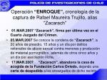 operaci n enroque cronolog a de la captura de rafael maureira trujillo alias zacarach6