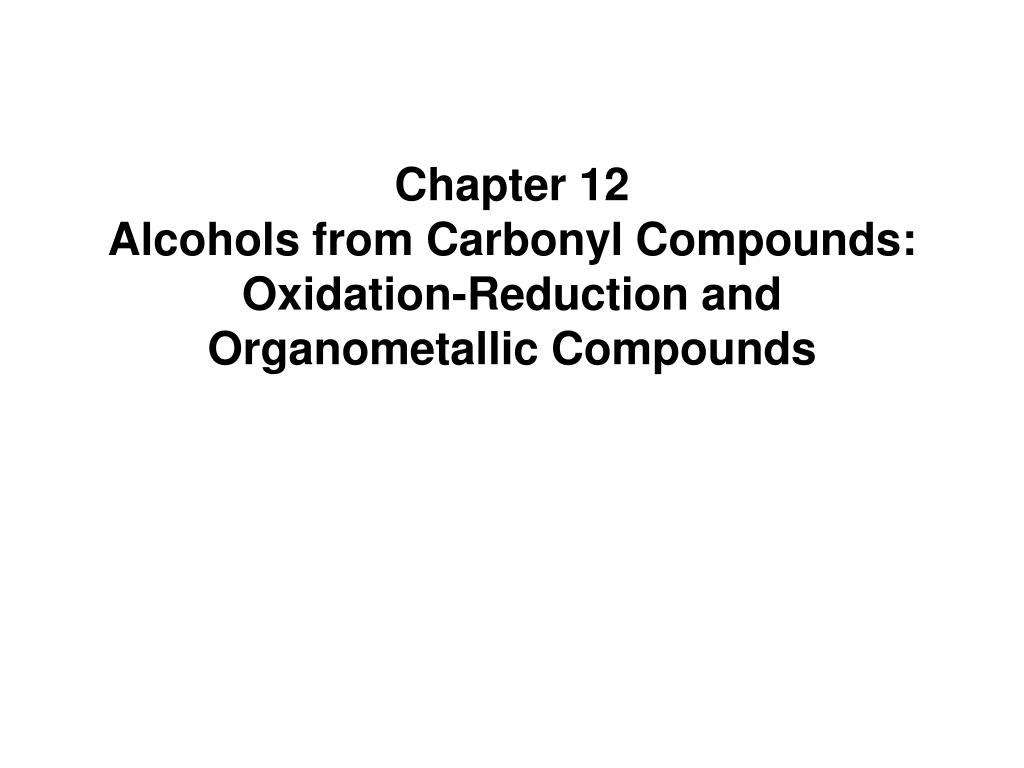 chapter 12 alcohols from carbonyl compounds oxidation reduction and organometallic compounds l.