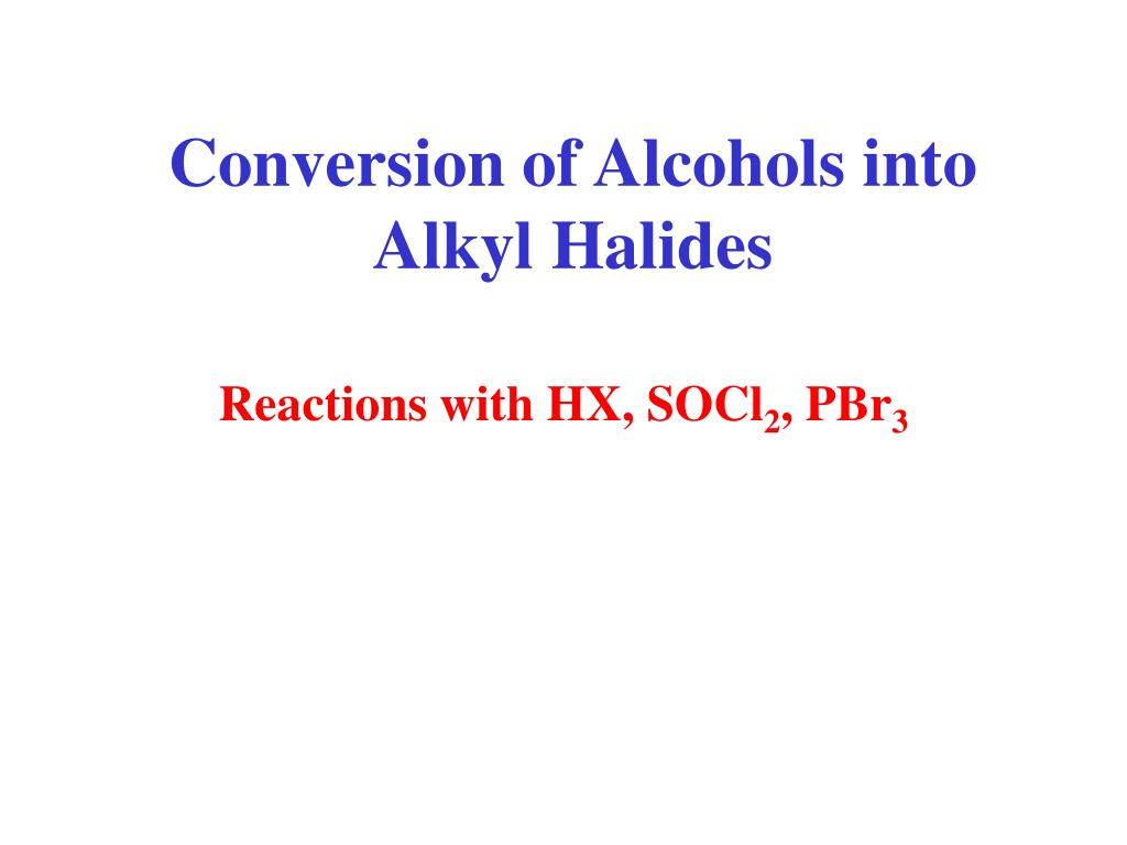 conversion of alcohols into alkyl halides l.