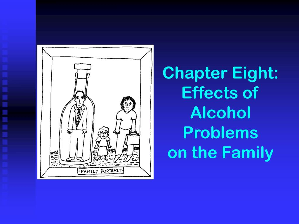 chapter eight effects of alcohol problems on the family l.
