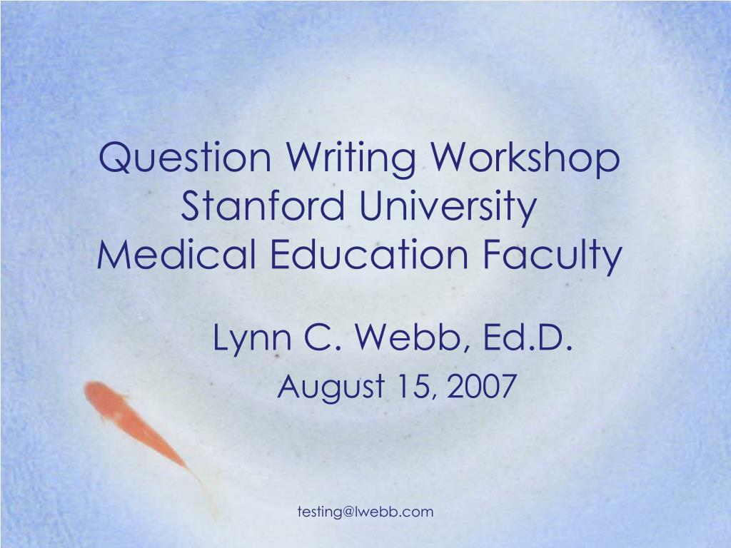 question writing workshop stanford university medical education faculty l.
