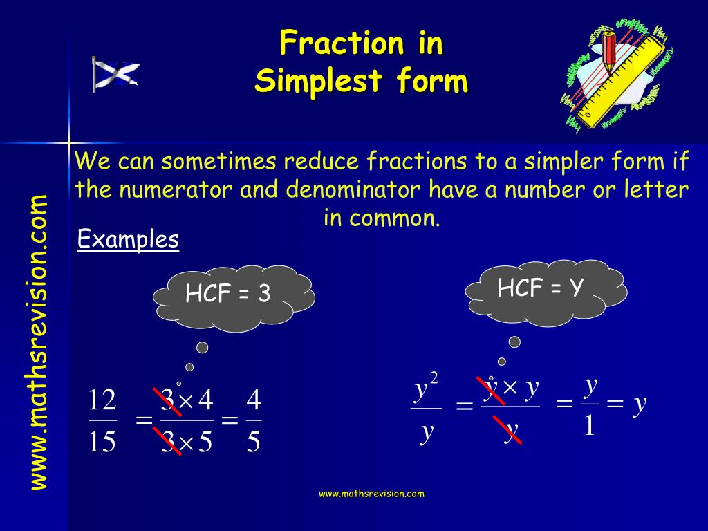 We can sometimes reduce fractions to a simpler form if the numerator and denominator have a number or letter in common.