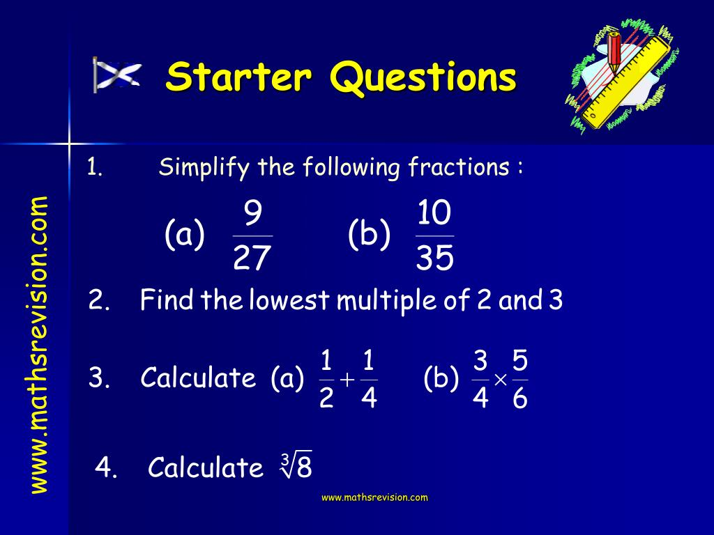 1.	Simplify the following fractions :