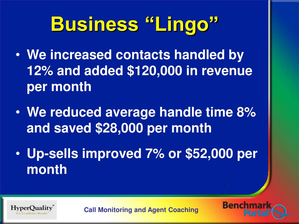 We increased contacts handled by 12% and added $120,000 in revenue per month