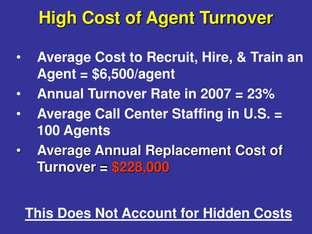 Average Cost to Recruit, Hire, & Train an Agent = $6,500/agent