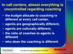 in call centers almost everything is uncontrolled regarding coaching