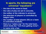 in sports the following are universal equalizers