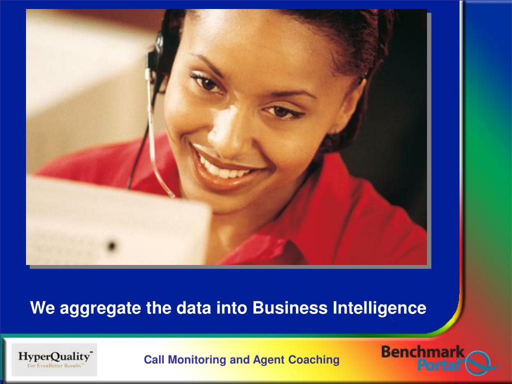We aggregate the data into Business Intelligence