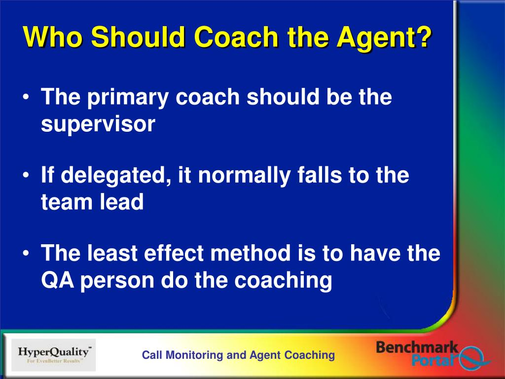 The primary coach should be the supervisor
