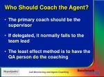 who should coach the agent