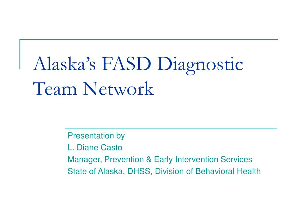 alaska s fasd diagnostic team network l.