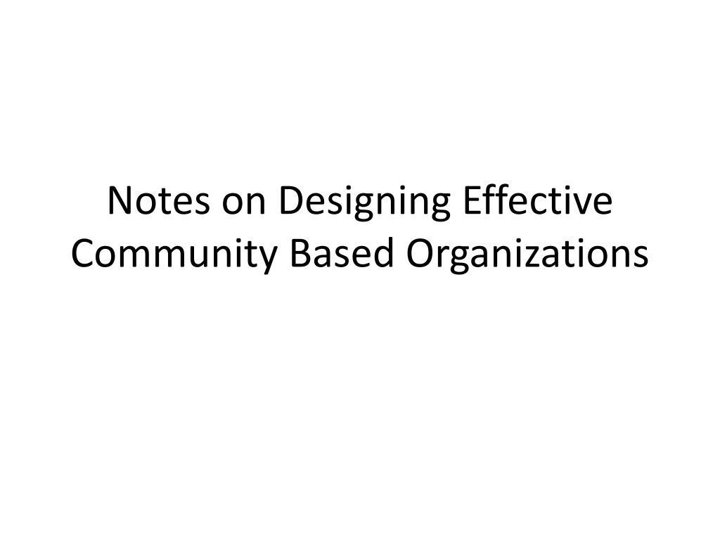 Notes on Designing Effective Community Based Organizations