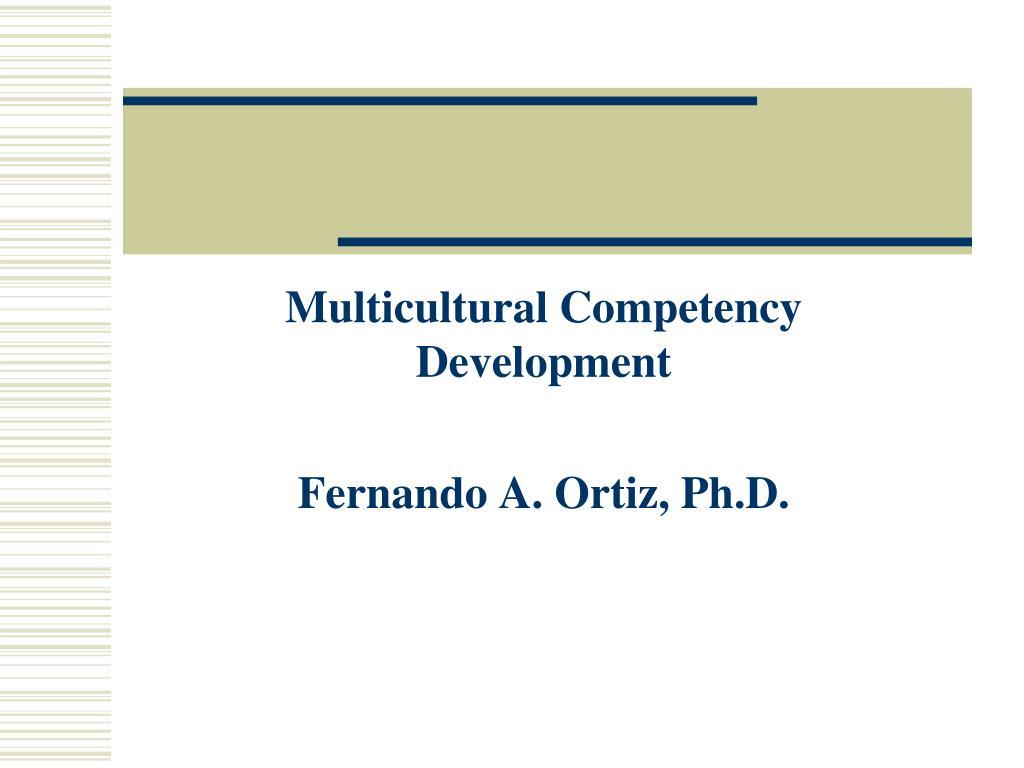 multicultural competency development fernando a ortiz ph d l.