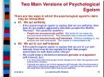 two main versions of psychological egoism