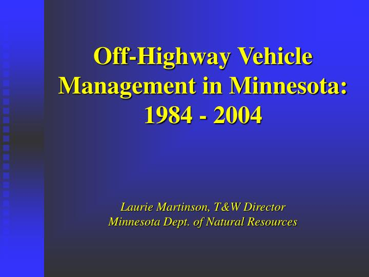 Off highway vehicle management in minnesota 1984 2004