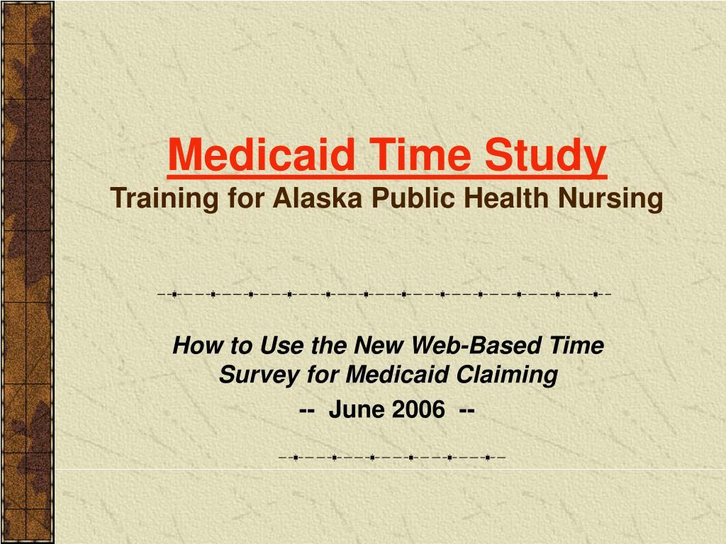medicaid time study training for alaska public health nursing l.