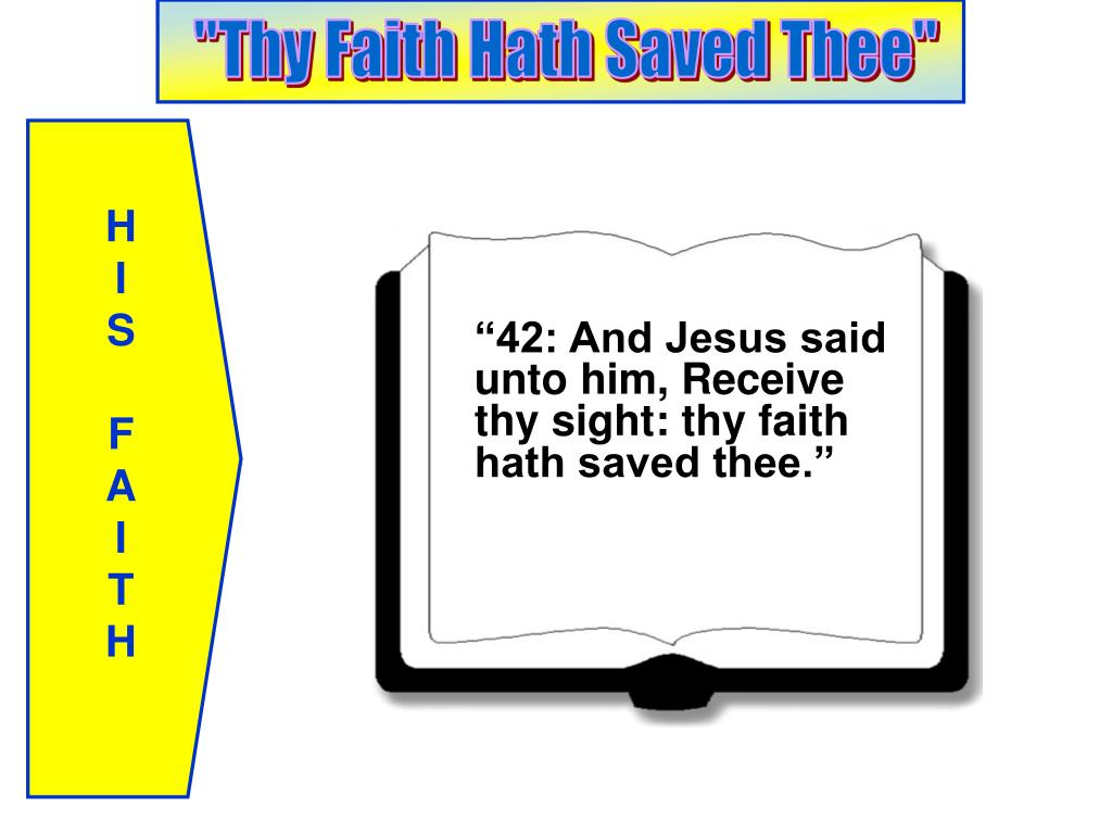 """42: And Jesus said unto him, Receive thy sight: thy faith hath saved thee."""