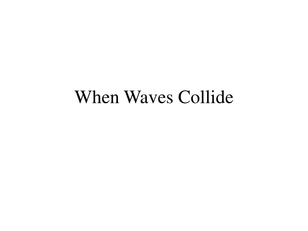 when waves collide l.