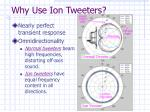 why use ion tweeters